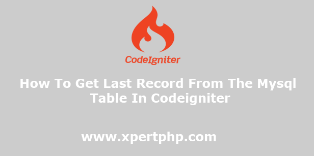 How To Get Last Record From The Mysql Table In Codeigniter