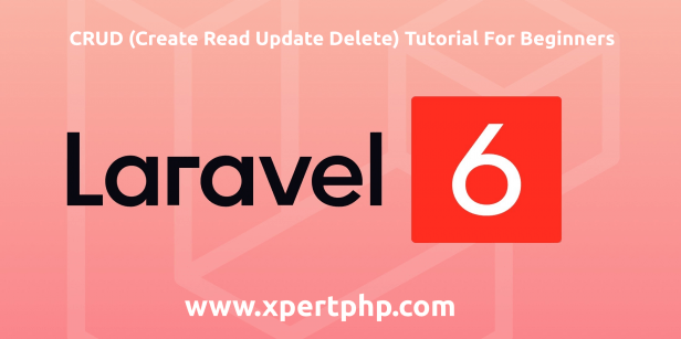 Laravel 6.0 CRUD (Create Read Update Delete) Tutorial For Beginners