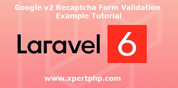 Laravel 6 Google V2 Recaptcha Form Validation