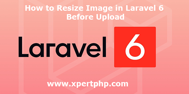 How to Resize Image in Laravel 6 Before Upload