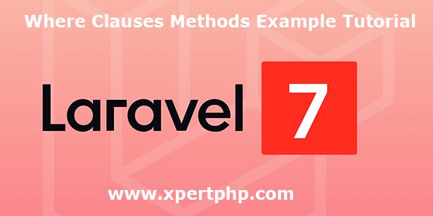 Laravel 7 Where Clauses Methods Example Tutorial