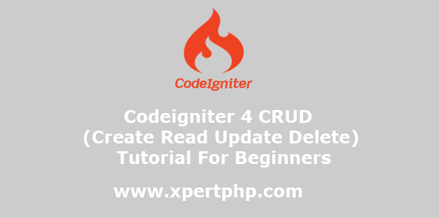 Codeigniter 4 CRUD (Create Read Update Delete) Tutorial For Beginners