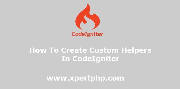 How to create custom helpers in CodeIgniter
