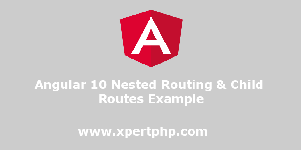 Angular 10 Nested Routing & Child Routes Example