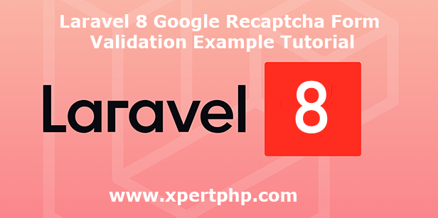Laravel 8 Google Recaptcha Form Validation Example Tutorial